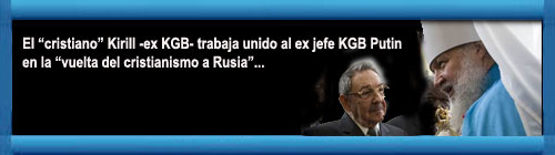 ¿Quién es realmente el Patriarca Kirill I que visita en su cuarta ocasión a Cuba para reunirse con el Papa Francisco?. Por Los rusos prominentes. cubademocraciayvida.org web/folder.asp?folderID=136