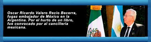 Escándalo diplomático: el Embajador de México en la Argentina fue sorprendido robando un libro en una librería de Buenos Aires. Óscar Ricardo Valero Recio Becerra, hombre del círculo de confianza de López Obrador, fue interceptado. Por Claudia Peiró. cubademocraciayvida.org web/folder.asp?folderID=136
