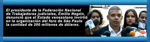 VENEZUELA VIDEO: El presidente de la Federación Nacional de Trabajadores judiciales, Emilio Negrin, denunció que el régimen venezolano invirtió en la organización del FORO DE SÃU PAULO la cantidad de 200 millones de dólares. cubademocraciayvida.org web/folder.asp?folderID=136
