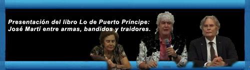 Bienvenida a la presentación del libro Lo de Puerto Príncipe: José Martí entre armas, bandidos y traidores - Sergio Andricain. Por Patria de Martí de Julio M. Shiling. cubademocraciayvida.org  web/folder.asp?folderID=136