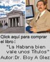 """CLICK AQU� PARA QUE COMPRE EL LIBRO: """"La Habana bien vale unos T�tulos"""" ESCRITO POR EL Dr. Eloy A Gonz�lez."""