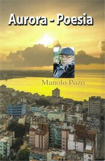 """""""Aurora-Poesía"""": Nuevo libro de Manolo Pozo. Escritor, Periodista Independiente, fue durante 14 años columnista del periódico """"20 de Mayo"""", Ex-Prisionero Político cubano y Miembro del Nuevo Presidio Político Plantado."""