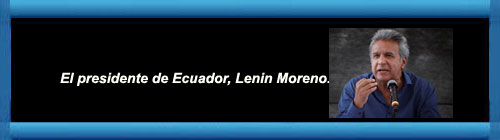 ECUADOR: Un Tribunal deja sin efecto la destitución de Lenín Moreno como presidente del partido de Correa. cubademocraciayvida.org web/folder.asp?folderID=136