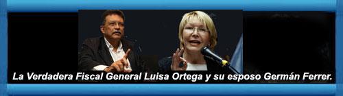 VENEZUELA: La Fiscal General Luisa Ortega y su esposo Germán Ferrer, diputado de la Asamblea General venezolana, pasan a la clandestinidad para huir del chavismo. Por Ludmila Vinogradoff. /SE INFORMA QUE ACTUALMENTE AMBOS ESTÁN EN MÉJICO/. cubademocraciayvida.org web/folder.asp?folderID=136