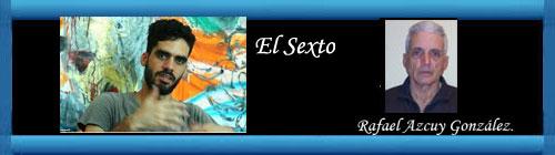 Honor para EL Sexto. Por Rafael Azcuy González. cubademocraciayvida.org web/folder.asp?folderID=136