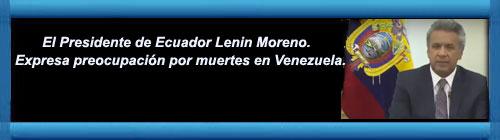 ECUADOR-VENEZUELA-VIDEO: El Presidente de Ecuador, Lenin Moreno, está muy preocupado por las muertes y los presos políticos en Venezuela. cubademocraciayvida.org  web/folder.asp?folderID=136