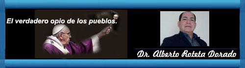 El verdadero opio de los pueblos. A propósito de las recientes afirmaciones del Papa Francisco sobre el pensamiento común entre cristianos y comunistas. Por el Dr. Alberto Roteta Dorado. cubademocraciayvida.org web/folder.asp?folderID=136