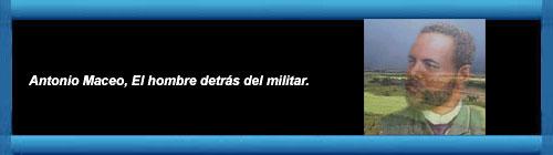 Antonio Maceo, El hombre detrás del militar . Por Yosdany Valenti. cubademocraciayvida.org web/folder.asp?folderID=136